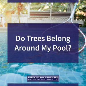Do-Trees-Belong-Around-My-Pool-05