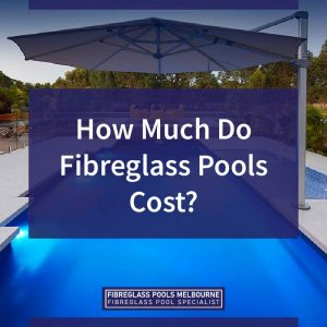 How-Much-Do-Fibreglass-Pools-Cost-05
