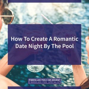 How-To-Create-A-Romantic-Date-Night-By-The-Pool-05