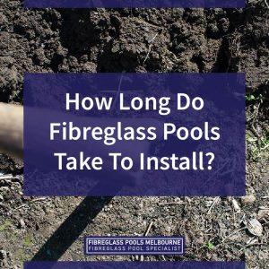 How-long-do-fibreglass-pools-take-to-install-05