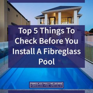 Top-5-Things-To-Check-Before-You-Install-A-Fibreglass-Pool-05