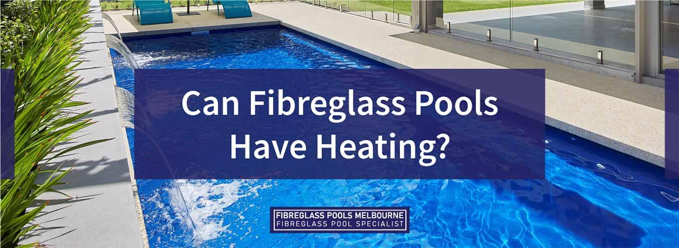 can-fibreglass-pools-have-heating-landscape